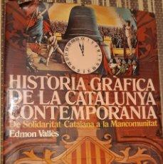 Libros de segunda mano: HISTORIA GRAFICA DE LA CATALUNYA CONTEMPORANEA EDMON VALLES. Lote 217393810