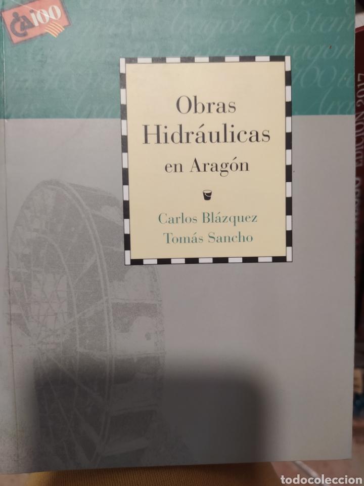 OBRAS HIDRÁULICAS EN ARAGÓN CARLOS BLÁZQUEZ TOMÁS (Libros de Segunda Mano - Historia Moderna)