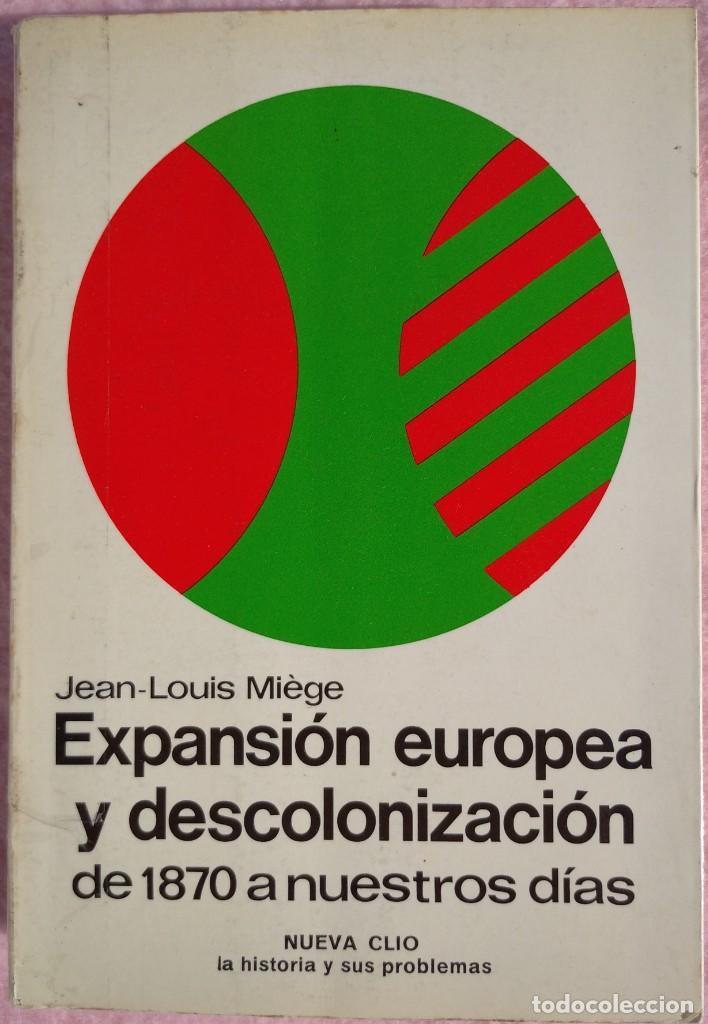 EXPANSIÓN EUROPEA Y DESCOLONIZACIÓN – JEAN LOUIS MIÈGE (LABOR, 1980) /// COLONIALISMO COLONIZACIÓN (Libros de Segunda Mano - Historia Moderna)