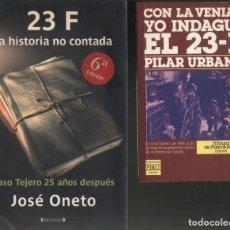 Libros de segunda mano: 2 LIBROS: 23 F LA HISTORIA NO CONTADA DE JOSÉ ONETO Y YO INDAGUÉ EL 23 F DE PILAR URBANO.. Lote 218212292