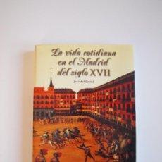 Libros de segunda mano: LA VIDA COTIDIANA EN EL MADRID DEL SIGLO XVII - JOSÉ DEL CORRAL - EDICIONES LA LIBRERÍA 1999. Lote 218484446