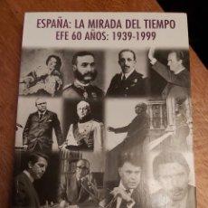 Libros de segunda mano: ESPAÑA LA MIRADA DEL TIEMPO. EFE SESENTA AÑOS: 1939 - 1999.. Lote 218562412