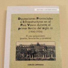 Libros de segunda mano: DIPUTACIONES PROVINCIALES E INFRAESTRUCTURAS EN EL PAÍS VASCO 1900-1936 CARLOS LARRINAG. Lote 218629551