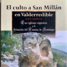 Libros de segunda mano: EL CULTO A SAN MILLÁN EN VALDERREDIBLE, CANTABRIA. LAS IGLESIAS RUPESTRES Y LA FORMACION DEL CAMINO. Lote 218826098