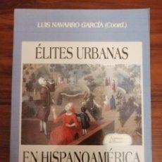 Libros de segunda mano: ÉLITES URBANAS EN HISPANOAMÉRICA. DE LA CONQUISTA A LA INDEPENDENCIA. 2005. VARIOS AUTORES.. Lote 219280052