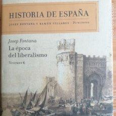 Libros de segunda mano: HISTORIA DE ESPAÑA JOSEP FONTANA. LA EPOCA DEL LIBERALISMO VOLUMEN 6 EDITORIAL CRITICA 2007. Lote 219289883