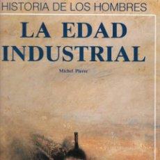 Libros de segunda mano: LA EDAD INDUSTRIAL. HISTORIA DE LOS HOMBRES. Lote 219580238