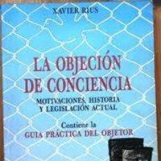 Libros de segunda mano: LA OBJECION DE CONCIENCIA. MOTIVACIONES, HISTORIA Y LEGISLACION ACTUAL. XAVIER RIUS. Lote 219703892