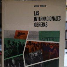 Libros de segunda mano: ANNIE KRIEGER. LAS INTERNACIONALES OBRERAS. TRAD.. ANTONIO G. VALIENTE, BARCELONA 1972.. Lote 219921870