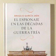 Libros de segunda mano: GARCÍA JAÉN, BRAULIO - EL ESPIONAJE EN LAS DÉCADAS DE LA GUERRA FRÍA - BARCELONA 2019. Lote 221225576