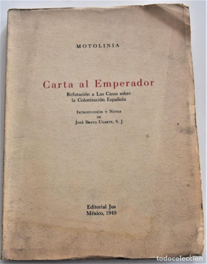 CARTA AL EMPERADOR, REFUTACIÓN A LAS CASAS SOBRE COLONIZACIÓN - MOTOLINIA - EDITORIAL JUS AÑO 1949 (Libros de Segunda Mano - Historia Moderna)
