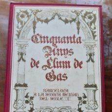 Libros de segunda mano: CINQUANTA ANYS DE LLUM DE GAS BARCELONA SEGONA MEITAT DEL SEGLE XIX. Lote 221493356