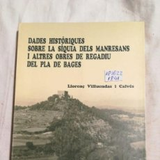 Libros de segunda mano: DADES HISTÓRIQUES SOBRE LA SIQUIA DELS MANRESANS I ALTRES OBRES DE REGADIO DEL PLA DE BAGUES. Lote 221494083