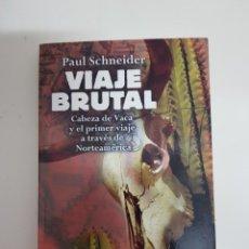 Libros de segunda mano: VIAJE BRUTAL. CABEZA DE VACA Y EL PRIMER VIAJE A TRAVÉS DE NORTEAMÉRICA. Lote 221494372