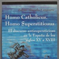 Libros de segunda mano: HOMO CATHOLICUS. HOMO SUPERSTITIOSUS EL DISCURSO ANTISUPERSTICIOSO EN LA ESPAÑA DE LOS S. XV A XVIII. Lote 221494561
