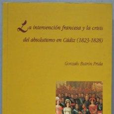Libros de segunda mano: LA INTERVENCION FRANCESA Y LA CRISIS DEL ABSOLUTISMO EN CADIZ. GONZALO BUTRON PRIDA. Lote 221495003