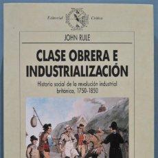 Libros de segunda mano: CLASE OBRERA E INDUSTRIALIZACION. HISTORIA SOCIAL DE LA REVOLUCION INDUSTRIAL BRITANICA. RULE. Lote 221495188