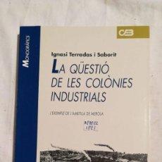 Libros de segunda mano: LA QÜESTIÒ DE LAS COLÓNIES INDUSTRIALS L'EXEMPLE DE LL'AMETLLA DE MEROLA. Lote 221495483