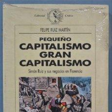 Libros de segunda mano: PEQUEÑO CAPITALISMO, GRAN CAPITALISMO. SIMON RUIZ Y SUS NEGOCIOS EN FLORENCIA. PRECINTADO. Lote 221497115