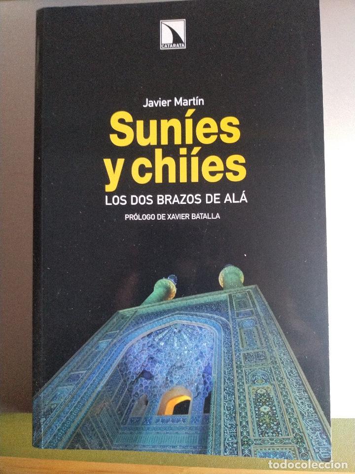SUNÍES Y CHILES. LOS DOS BRAZOS DE ALÁ. JAVIER MARTÍN (Libros de Segunda Mano - Historia Moderna)