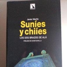Libros de segunda mano: SUNÍES Y CHILES. LOS DOS BRAZOS DE ALÁ. JAVIER MARTÍN. Lote 221526156