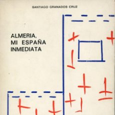 Libros de segunda mano: ALMERIA, MI ESPAÑA INMEDIATA. SANTIAGO GRANADOS CRUZ.. Lote 221591626