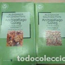 Libros de segunda mano: ARCHIPIÉLAGO GULAG (1918-1956) TOMOS I Y II ALEXANDR SOLZHENITSYN. Lote 221592700