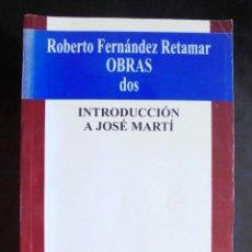 Libros de segunda mano: INTRODUCCIÓN A JOSÉ MARTÍ ROBERTO FERNÁNDEZ RETAMAR, OBRAS DOS 2001 EDITORIAL LETRAS CUBANAS. Lote 221601085