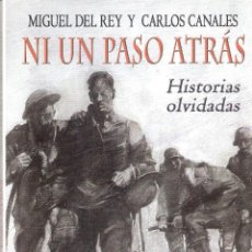 Libros de segunda mano: NI UN PASO ATRÁS. HISTORIAS OLVIDADAS. - MIGUEL DEL REY Y CARLOS CANALES. Lote 221606322