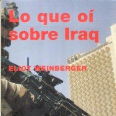 Libros de segunda mano: LO QUE OÍ SOBRE IRAQ - ELIOT WEINBERGER. Lote 221606330