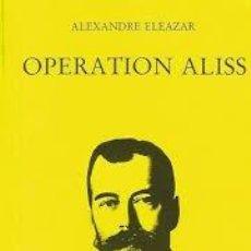 Libros de segunda mano: OPERATION ALISS POR ALEXANDRE ELÉAZAR -LIBRO MUY BUSCADO-. Lote 221628112