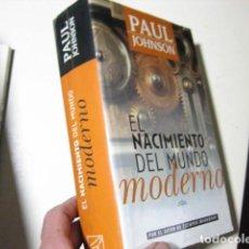 Libros de segunda mano: PAUL JOHNSON: EL NACIMIENTO DEL MUNDO MODERNO, 1815-1830 (JAVIER VERGARA, 2000) HISTORIA. Lote 221630881