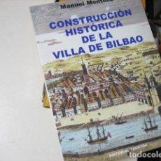Libros de segunda mano: CONSTRUCCIÓN HISTÓRICA DE LA VILLA DE BILBAO MANUEL MONTERO. Lote 221631140