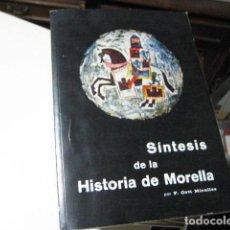 Libros de segunda mano: SÍNTESIS DE LA HISTORIA DE MORELLA. F ORTI MIRALLES. EDICIONES ORTI,. Lote 221631771