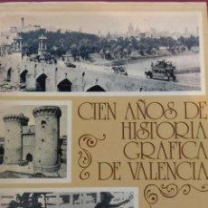 Libros de segunda mano: CIEN AÑOS DE HISTORIA GRAFICA DE VALENCIA. Lote 221732867