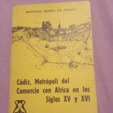 Libros de segunda mano: CÁDIZ, METRÓPOLI DEL COMERCIO CON ÁFRICA EN LOS SIGLOS XV Y XVI - ANTONIO RUMEU DE ARMAS. Lote 221739858