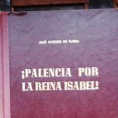 Libros de segunda mano: PALENCIA POR LA REINA ISABEL.BOCETOS HISTORICOS.JOSE ALONSO OJEDA. 1ª EDICION 1953 FOTOS PAYA DIBUJO. Lote 222052101