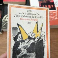 Libros de segunda mano: 1492, VIDA Y TIEMPOS DE JUAN CABEZÓN DE CASTILLA. HOMERO ARIDJIS.. Lote 222061378