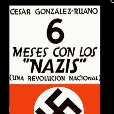 Libros de segunda mano: 6 SEIS MESES CON LOS NAZIS UNA REVOLUCION NACIONAL CESAR GONZALEZ RUANO EDICIONES. Lote 222064697