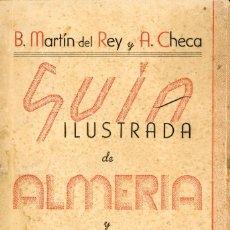 Libros de segunda mano: GUÍA ILUSTRADA DE ALMERÍA Y SU PROVINCIA. BERNARDO MARTÍN DEL REY Y A. CHECA. AÑO 1945. Lote 222069835