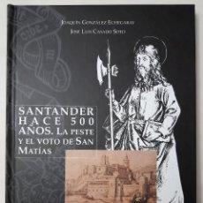 Libros de segunda mano: SANTANDER HACE 500 AÑOS. LA PESTE Y EL VOTO DE SAN MATÍAS. SANTANDER 2003. Lote 222080128