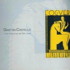 Libros de segunda mano: GASTÓN CASTELLÓ Y LAS HOGUERAS DE SAN JUAN 1928 - 2002. Lote 222311835