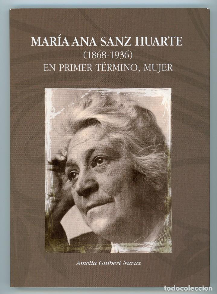 MARÍA ANA SANZ HUARTE (1868-1936), POR AMELIA GUIBERT NAVAZ (Libros de Segunda Mano - Historia Moderna)
