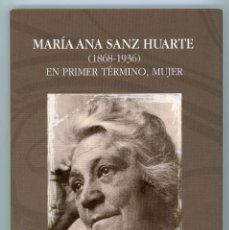 Libros de segunda mano: MARÍA ANA SANZ HUARTE (1868-1936), POR AMELIA GUIBERT NAVAZ. Lote 222314040