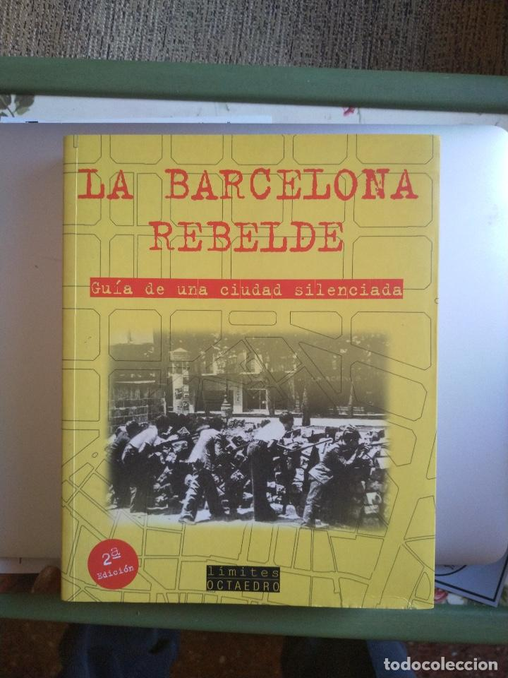 LA BARCELONA REBELDE. GUÍA DE LA CIUDAD SILENCIADA (Libros de Segunda Mano - Historia Moderna)