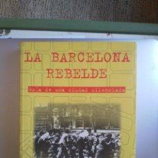 Libros de segunda mano: LA BARCELONA REBELDE. GUÍA DE LA CIUDAD SILENCIADA. Lote 222550883