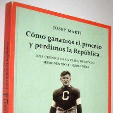 Libros de segunda mano: COMO GANAMOS EL PROCESO Y PERDIMOS LA REPUBLICA - JOSEP MARTI. Lote 222779783
