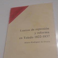 Libros de segunda mano: LUSTROS DE REPRESION Y REFORMA EN TOLEDO 1822 -1837 - HILARIO RODRIGUEZ DE GRACIA.. Lote 223318206