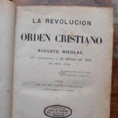 Libros de segunda mano: LA REVOLUCIÓN Y EL ORDEN CRISTIANO AUGUSTO NICOLÁS 1874. Lote 224401887