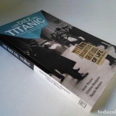 Libros de segunda mano: LOS DIEZ DEL TITANIC. LA CONMOVEDORA HISTORIA DE LOS ESPAÑOLES QUE VIVIERON AQUEL VIAJE ÚNICO. Lote 225206415